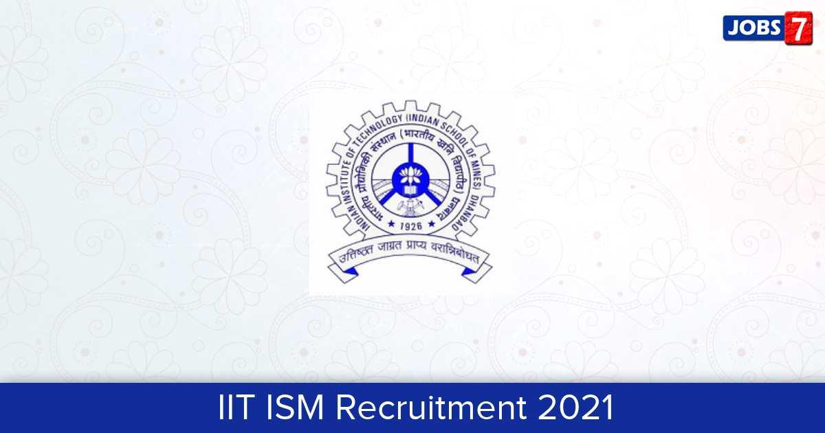IIT ISM Recruitment 2021:  Jobs in IIT ISM | Apply @ www.iitism.ac.in