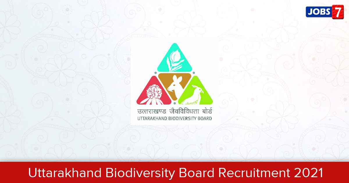 Uttarakhand Biodiversity Board Recruitment 2021:  Jobs in Uttarakhand Biodiversity Board   Apply @ sbb.uk.gov.in