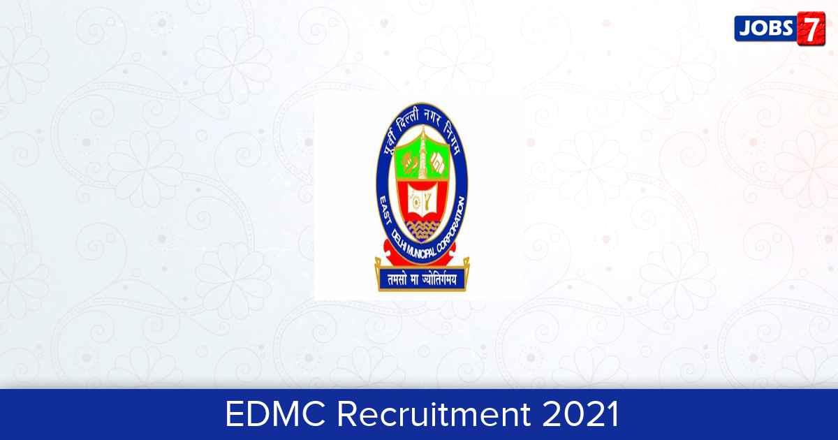 EDMC Recruitment 2021: 12 Jobs in EDMC | Apply @ mcdonline.gov.in/tri/edmc_mcdportal/