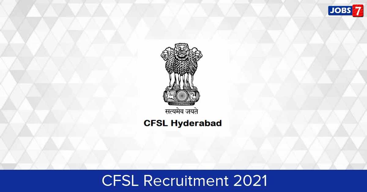 CFSL Recruitment 2021:  Jobs in CFSL | Apply @ cfslhyd.gov.in