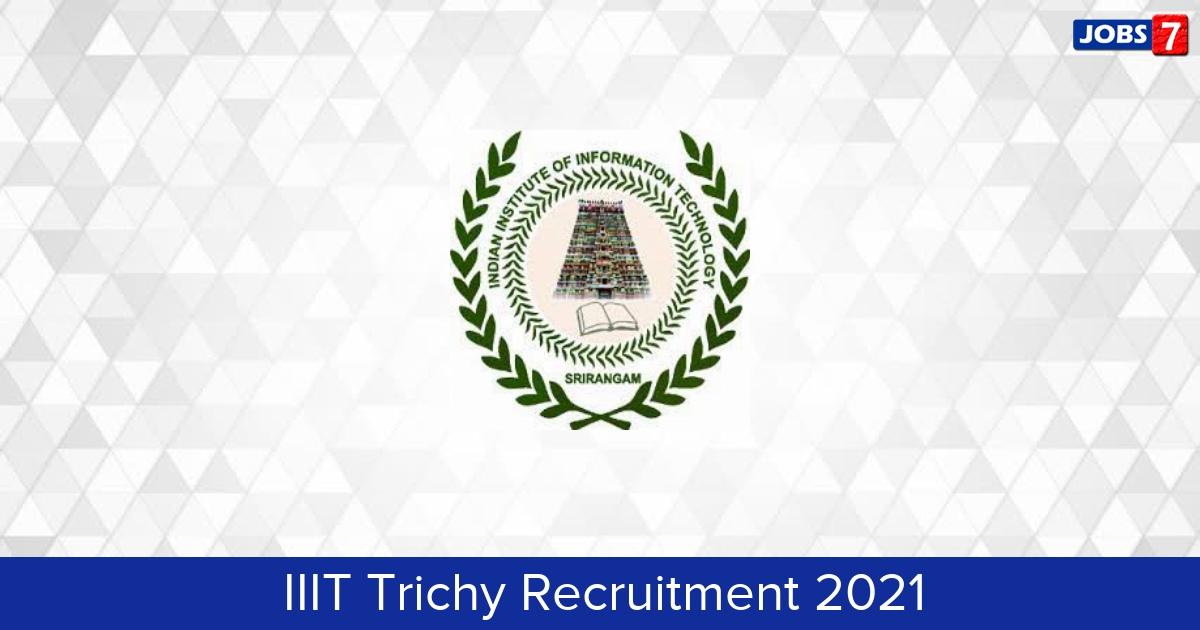 IIIT Trichy Recruitment 2021:  Jobs in IIIT Trichy | Apply @ www.iiitt.ac.in