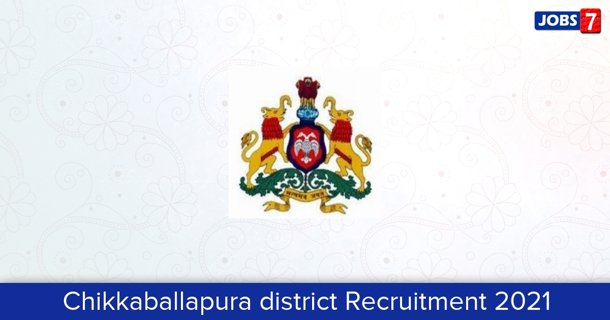 Chikkaballapura district Recruitment 2021:  Jobs in Chikkaballapura district   Apply @ chikkaballapur.nic.in