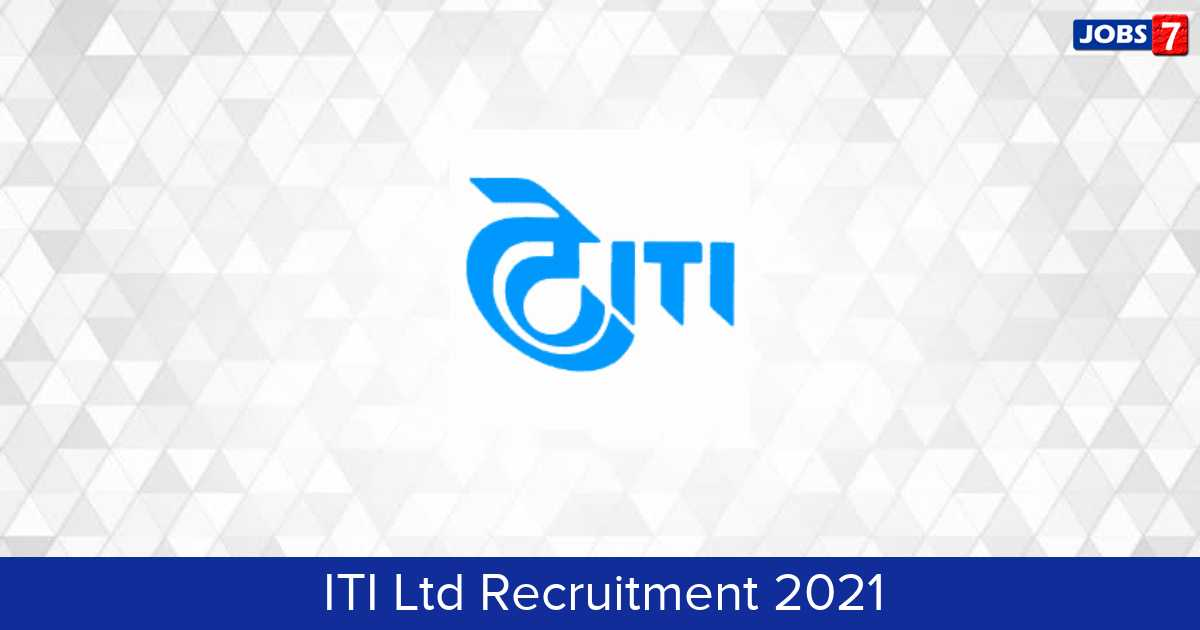 ITI Ltd Recruitment 2021:  Jobs in ITI Ltd | Apply @ www.itiltd-india.com