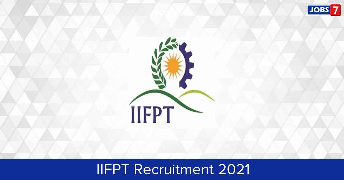 IIFPT Recruitment 2021:  Jobs in IIFPT   Apply @ www.iifpt.edu.in