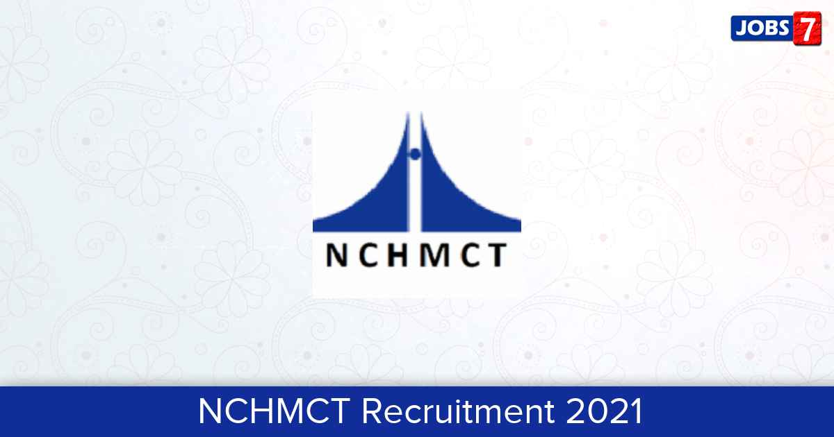 NCHMCT Recruitment 2021:  Jobs in NCHMCT | Apply @ nchm.nic.in