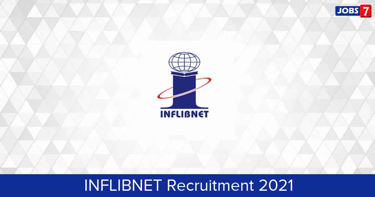 INFLIBNET Recruitment 2021:  Jobs in INFLIBNET | Apply @ www.inflibnet.ac.in