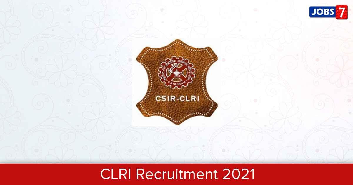 CLRI Recruitment 2021:  Jobs in CLRI | Apply @ www.clri.org