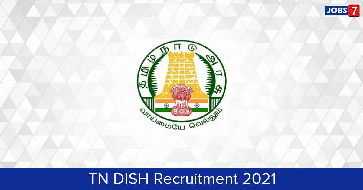 TN DISH Recruitment 2021:  Jobs in TN DISH | Apply @ dish.tn.gov.in