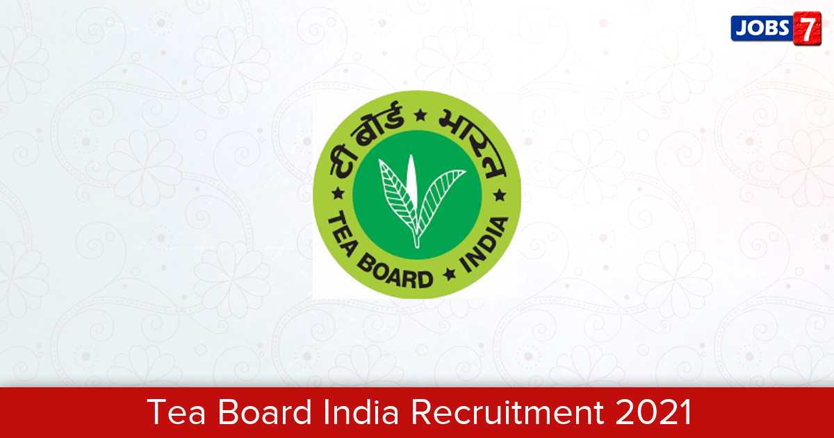 Tea Board India Recruitment 2021:  Jobs in Tea Board India   Apply @ www.teaboard.gov.in