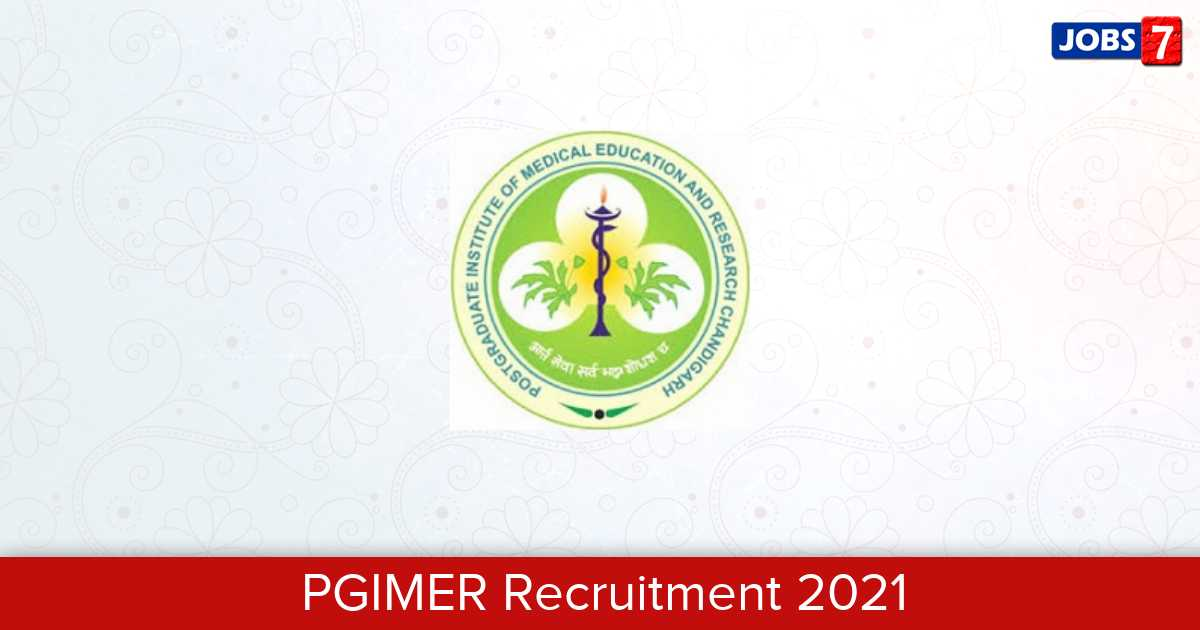 PGIMER Recruitment 2021:  Jobs in PGIMER | Apply @ pgimer.edu.in