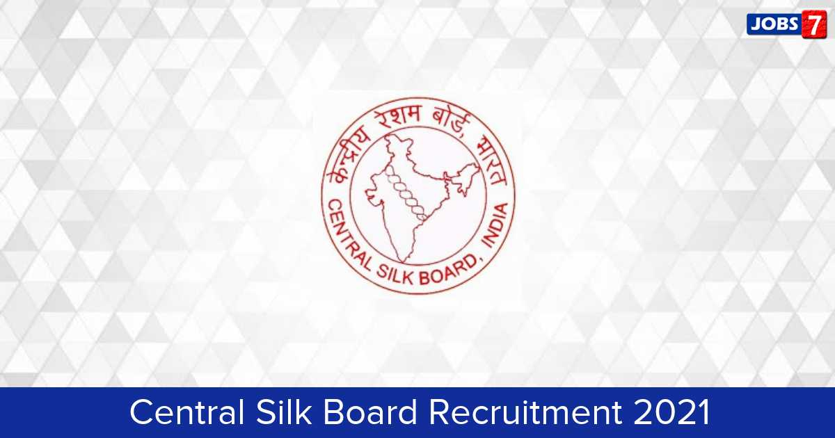 Central Silk Board Recruitment 2021:  Jobs in Central Silk Board | Apply @ csb.gov.in