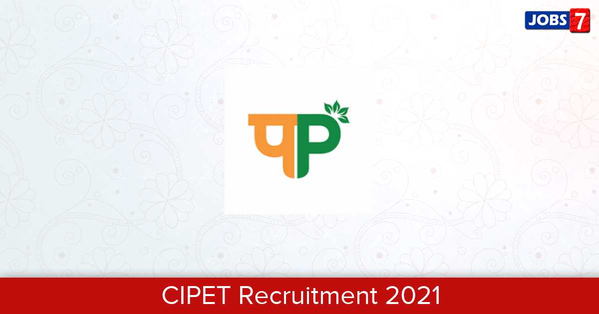 CIPET Recruitment 2021: 2 Jobs in CIPET | Apply @ www.cipet.gov.in