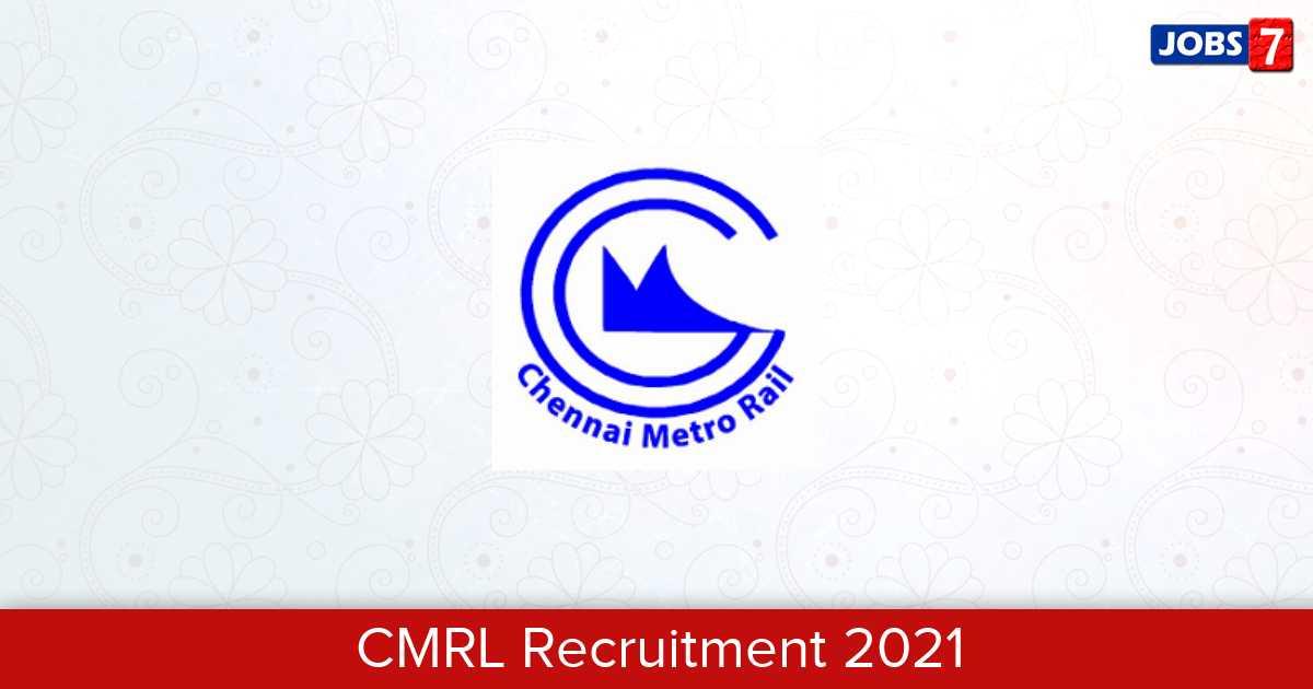 CMRL Recruitment 2021: 4 Jobs in CMRL   Apply @ chennaimetrorail.org