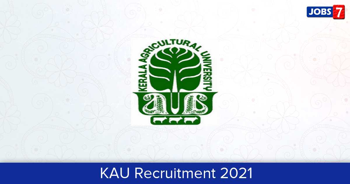 KAU Recruitment 2021:  Jobs in KAU | Apply @ www.kau.in