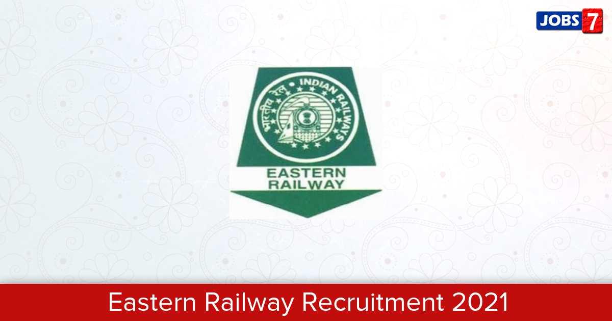 Eastern Railway Recruitment 2021:  Jobs in Eastern Railway | Apply @ er.indianrailways.gov.in