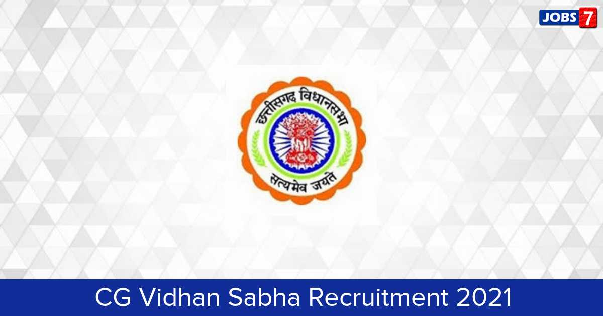 CG Vidhan Sabha Recruitment 2021:  Jobs in CG Vidhan Sabha | Apply @ cgvidhansabha.gov.in