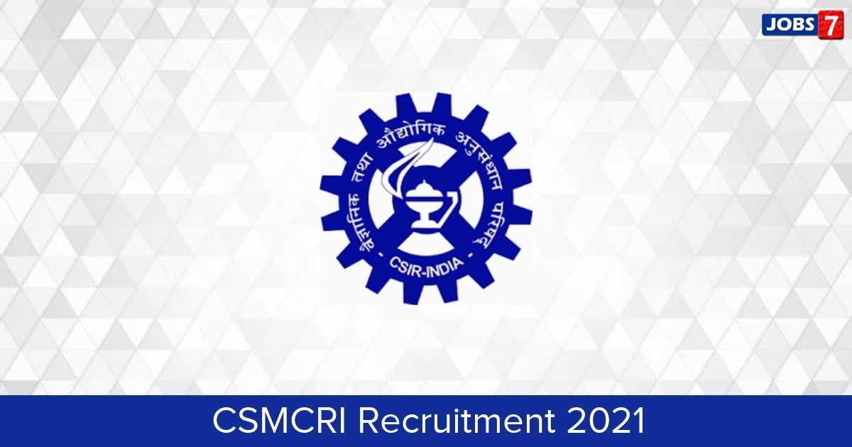CSMCRI Recruitment 2021:  Jobs in CSMCRI | Apply @ www.csmcri.res.in