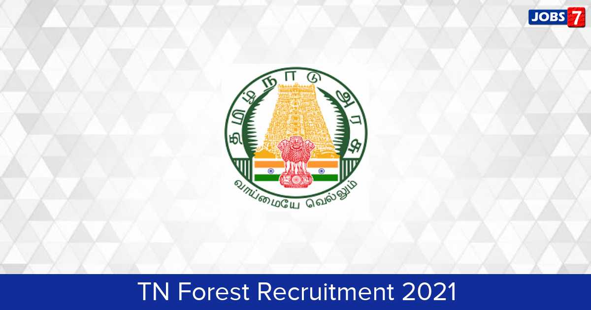 TN Forest Recruitment 2021:  Jobs in TN Forest | Apply @ www.forests.tn.gov.in