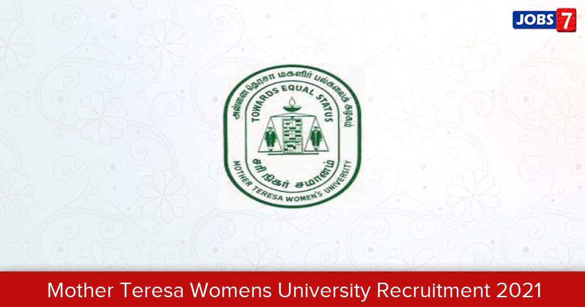 Mother Teresa Womens University Recruitment 2021:  Jobs in Mother Teresa Womens University | Apply @ www.motherteresawomenuniv.ac.in