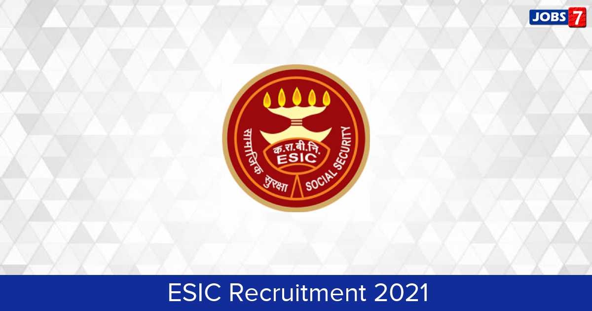 ESIC Recruitment 2021: 90 Jobs in ESIC | Apply @ www.esic.nic.in