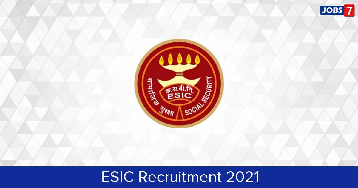 ESIC Recruitment 2021:  Jobs in ESIC | Apply @ www.esic.nic.in