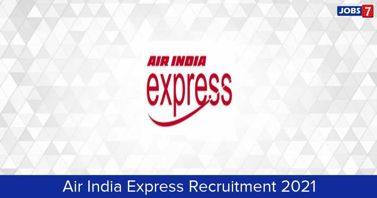 Air India Express Recruitment 2021:  Jobs in Air India Express | Apply @ www.airindiaexpress.in