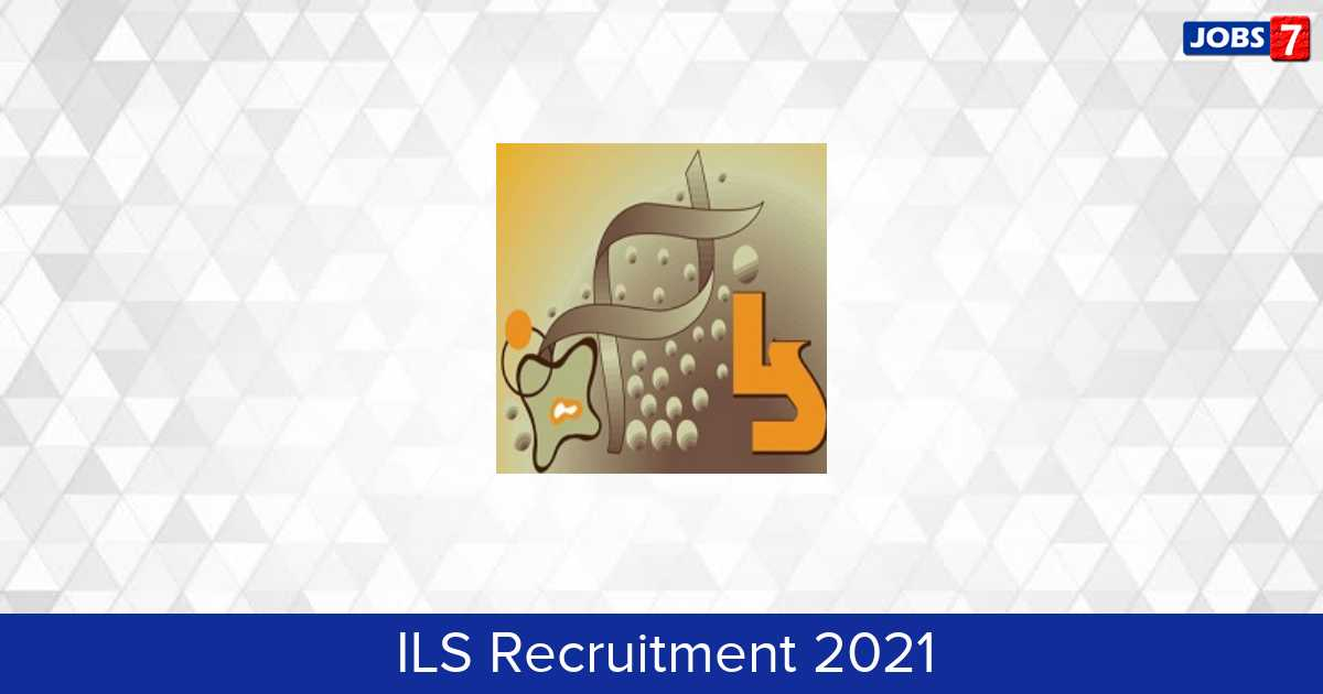 ILS Recruitment 2021:  Jobs in ILS | Apply @ www.ils.res.in