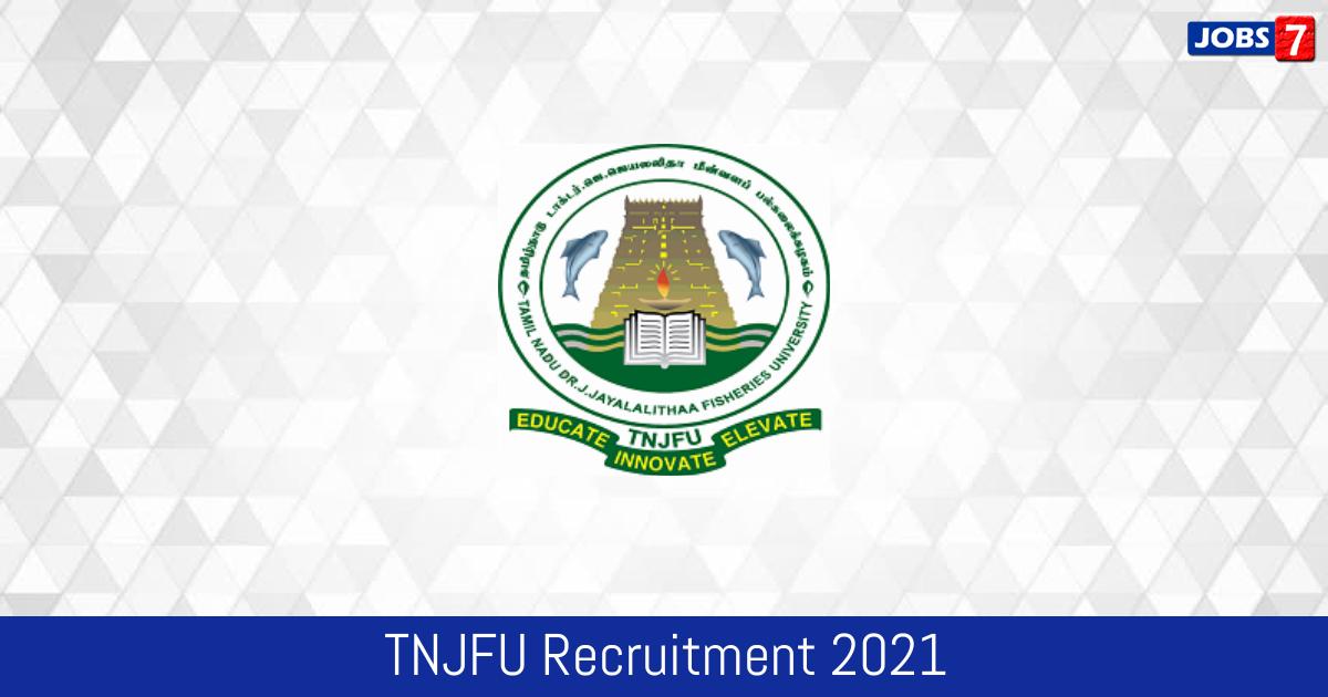 TNJFU Recruitment 2021:  Jobs in TNJFU   Apply @ www.tnjfu.ac.in