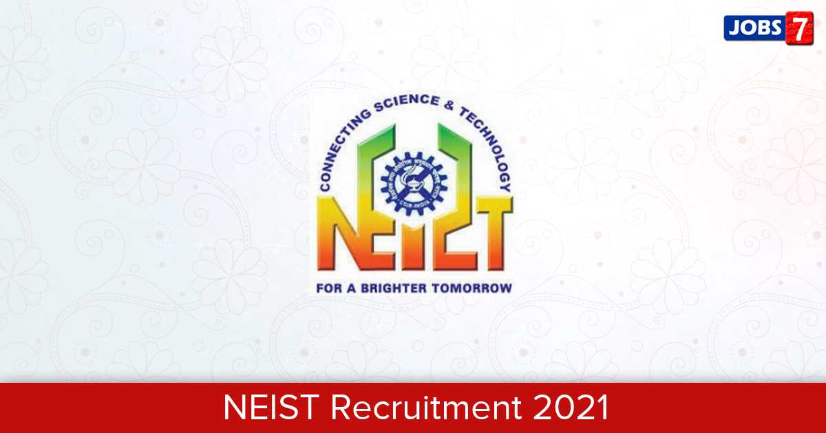 NEIST Recruitment 2021:  Jobs in NEIST | Apply @ neist.res.in