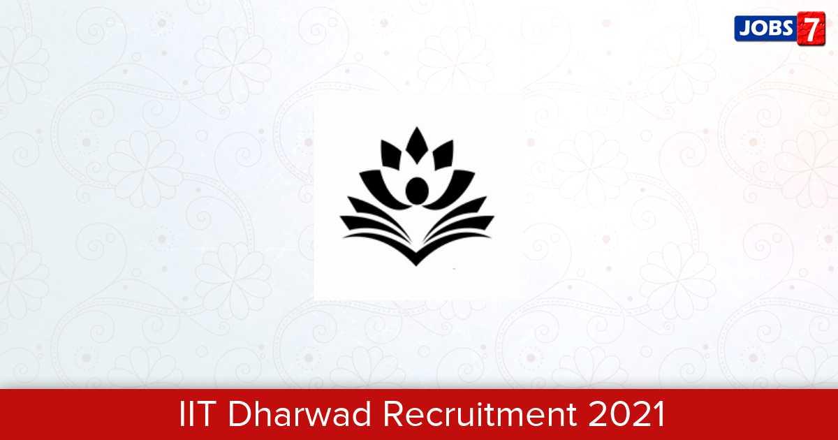 IIT Dharwad Recruitment 2021:  Jobs in IIT Dharwad | Apply @ www.iitdh.ac.in