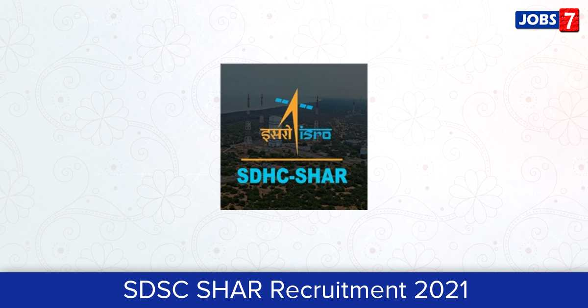 SDSC SHAR Recruitment 2021:  Jobs in SDSC SHAR | Apply @ www.shar.gov.in