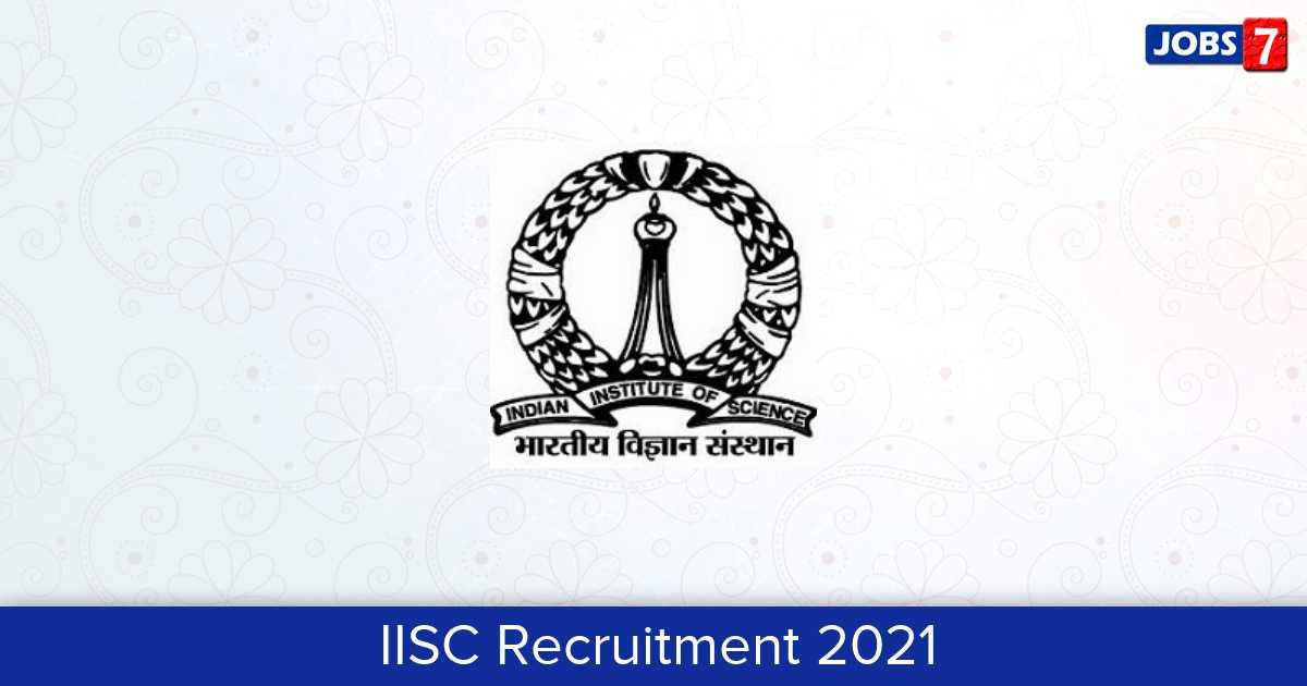 IISC Recruitment 2021:  Jobs in IISC | Apply @ www.iisc.ac.in