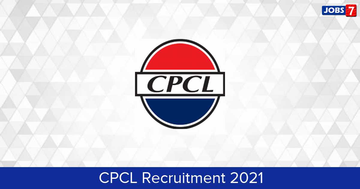 CPCL Recruitment 2021: 10 Jobs in CPCL | Apply @ www.cpcl.co.in