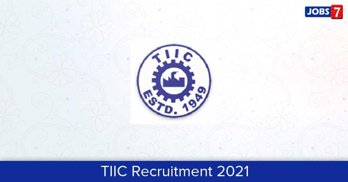 TIIC Recruitment 2021:  Jobs in TIIC | Apply @ www.tiic.org
