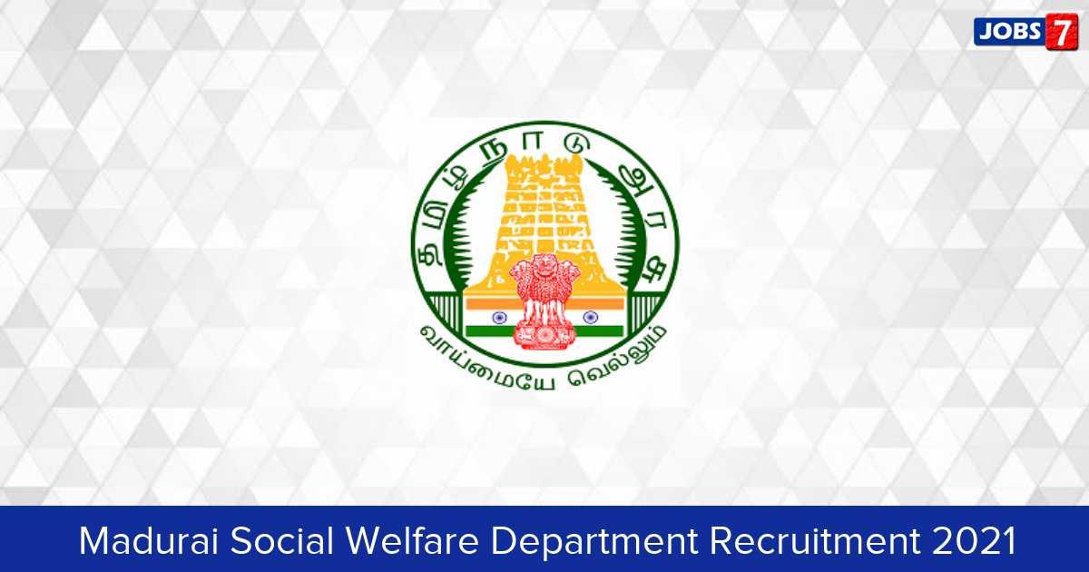 Madurai Social Welfare Department Recruitment 2021:  Jobs in Madurai Social Welfare Department | Apply @ madurai.nic.in