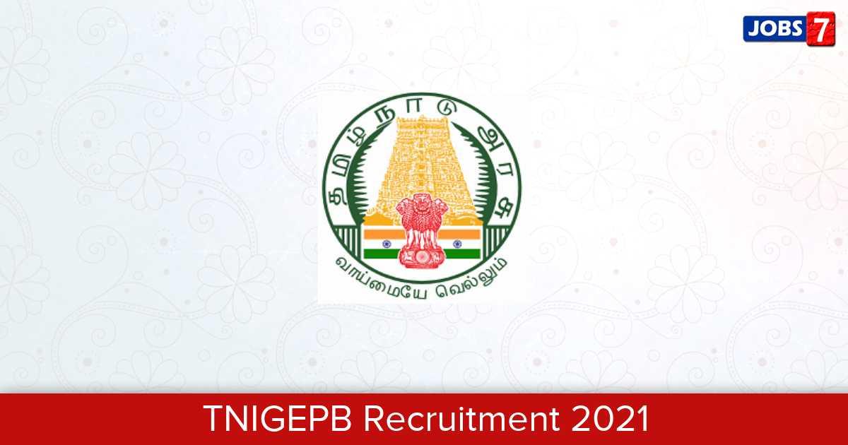 TNIGEPB Recruitment 2021:  Jobs in TNIGEPB   Apply @ www.investingintamilnadu.com