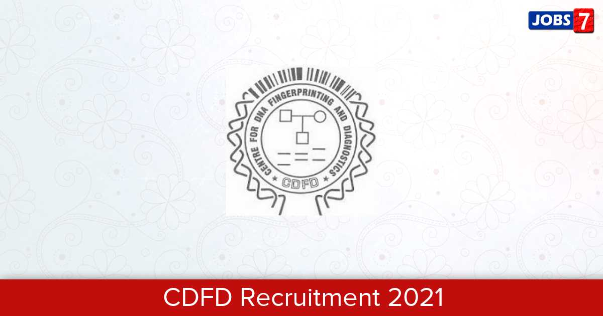 CDFD Recruitment 2021:  Jobs in CDFD   Apply @ www.cdfd.org.in
