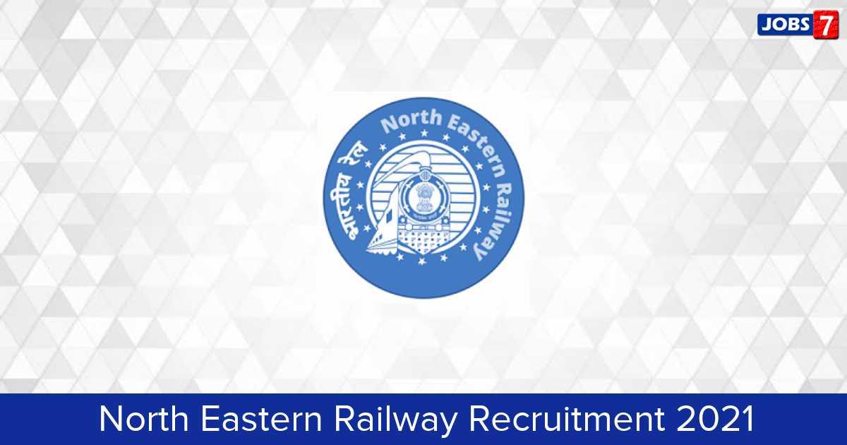 North Eastern Railway Recruitment 2021:  Jobs in North Eastern Railway | Apply @ ner.indianrailways.gov.in