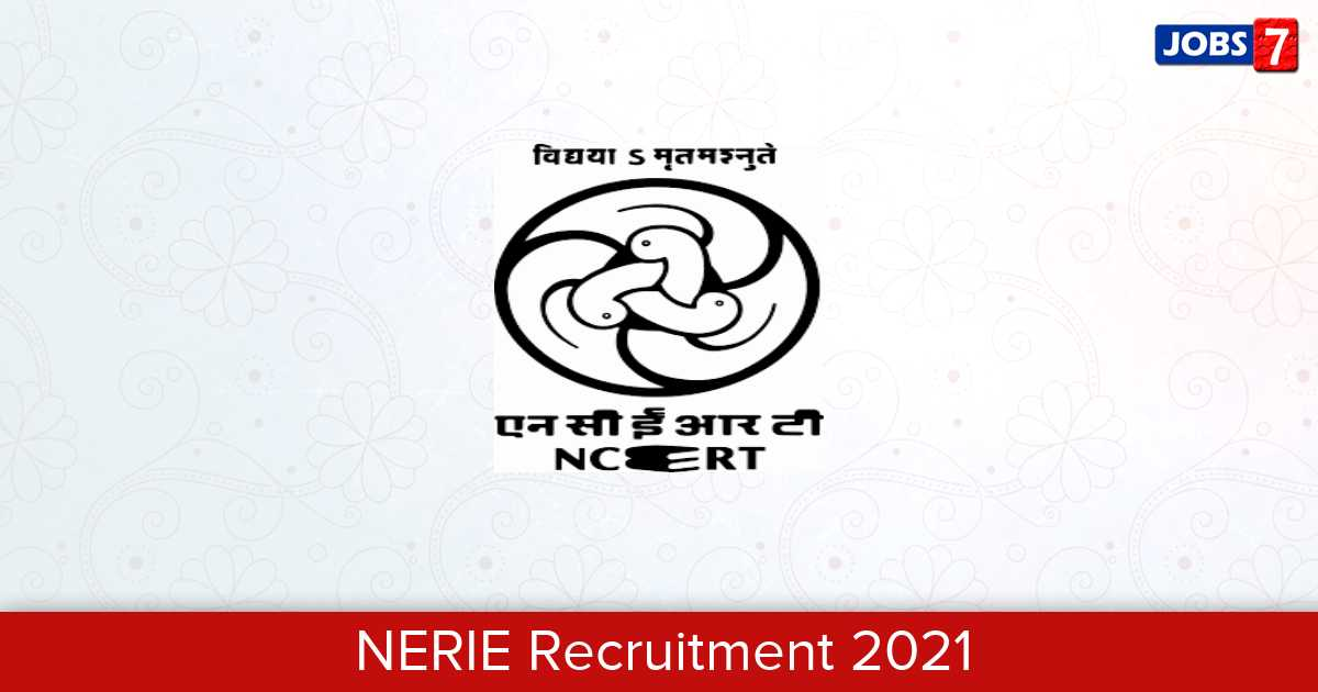 NERIE Recruitment 2021:  Jobs in NERIE | Apply @ nerie.nic.in