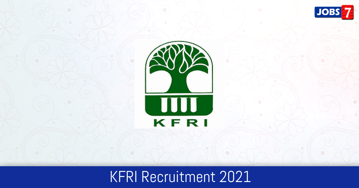 KFRI Recruitment 2021:  Jobs in KFRI | Apply @ www.kfri.res.in
