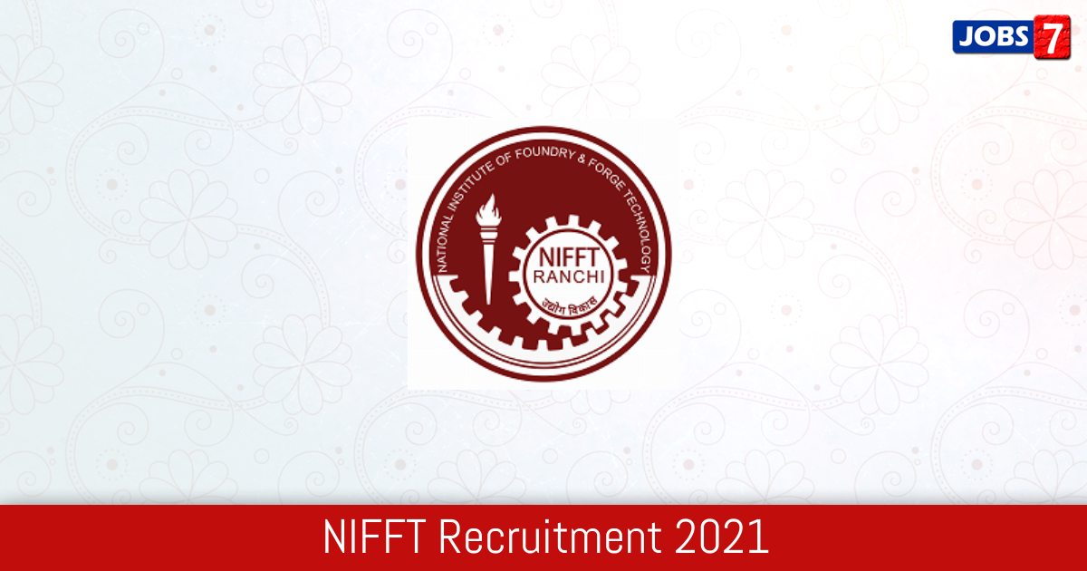NIFFT Recruitment 2021:  Jobs in NIFFT | Apply @ www.nifft.ac.in