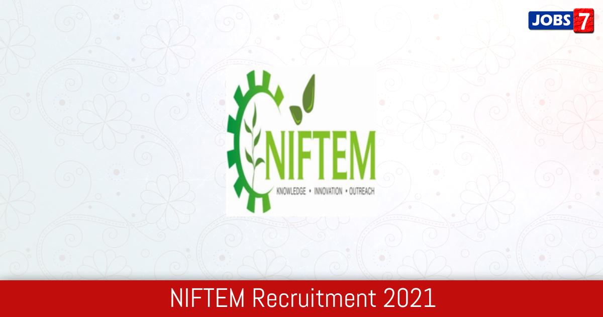 NIFTEM Recruitment 2021: 6 Jobs in NIFTEM   Apply @ www.niftem.ac.in