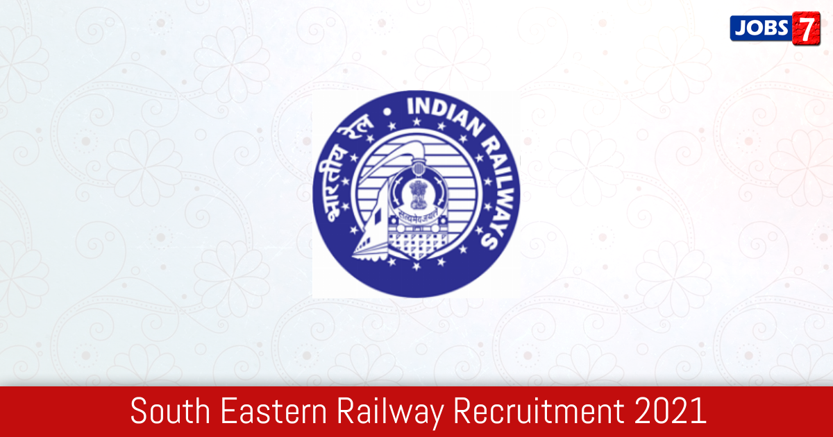South Eastern Railway Recruitment 2021:  Jobs in South Eastern Railway | Apply @ ser.indianrailways.gov.in