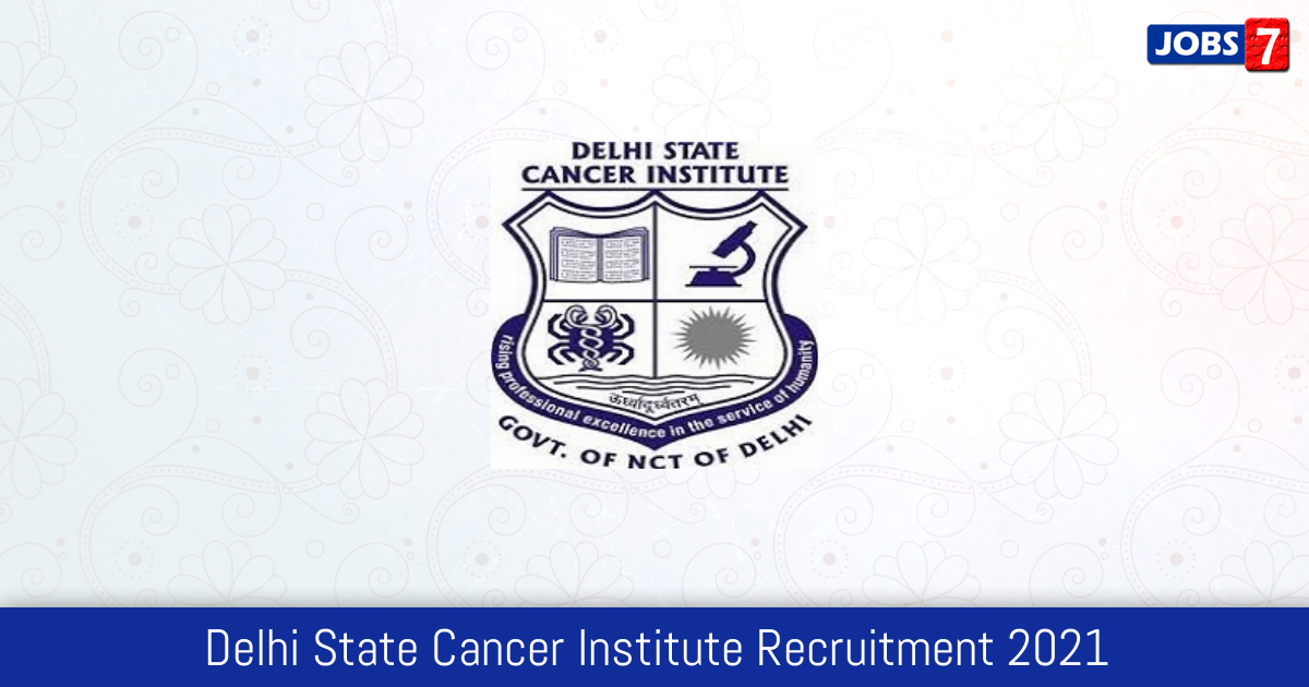 Delhi State Cancer Institute Recruitment 2021:  Jobs in Delhi State Cancer Institute | Apply @ www.dsci.nic.in