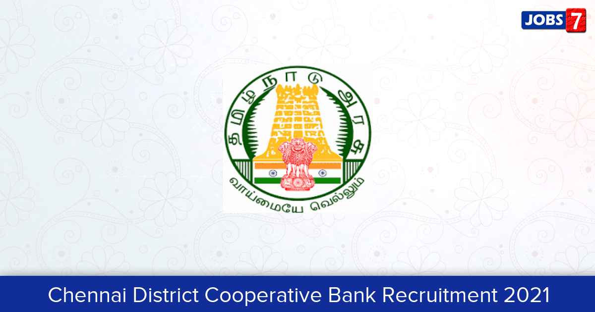 Chennai District Cooperative Bank Recruitment 2021:  Jobs in Chennai District Cooperative Bank | Apply @ www.chndrb.in
