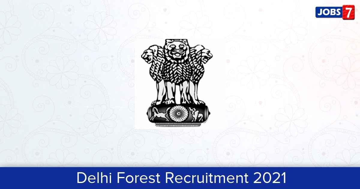 Delhi Forest Recruitment 2021:  Jobs in Delhi Forest | Apply @ forest.delhigovt.nic.in