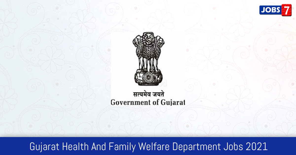 Gujarat Health And Family Welfare Department Recruitment 2021:  Jobs in Gujarat Health And Family Welfare Department | Apply @ gujhealth.gujarat.gov.in