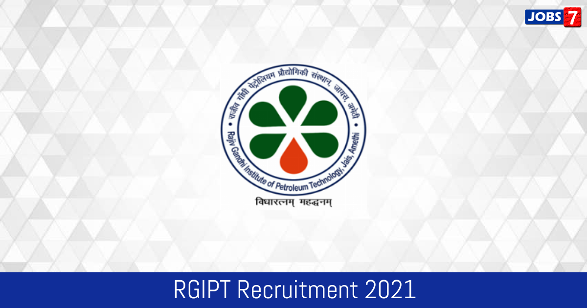 RGIPT Recruitment 2021:  Jobs in RGIPT | Apply @ www.rgipt.ac.in