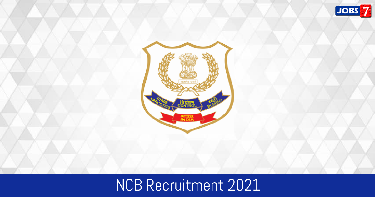 NCB Recruitment 2021: 100 Jobs in NCB | Apply @ www.narcoticsindia.nic.in