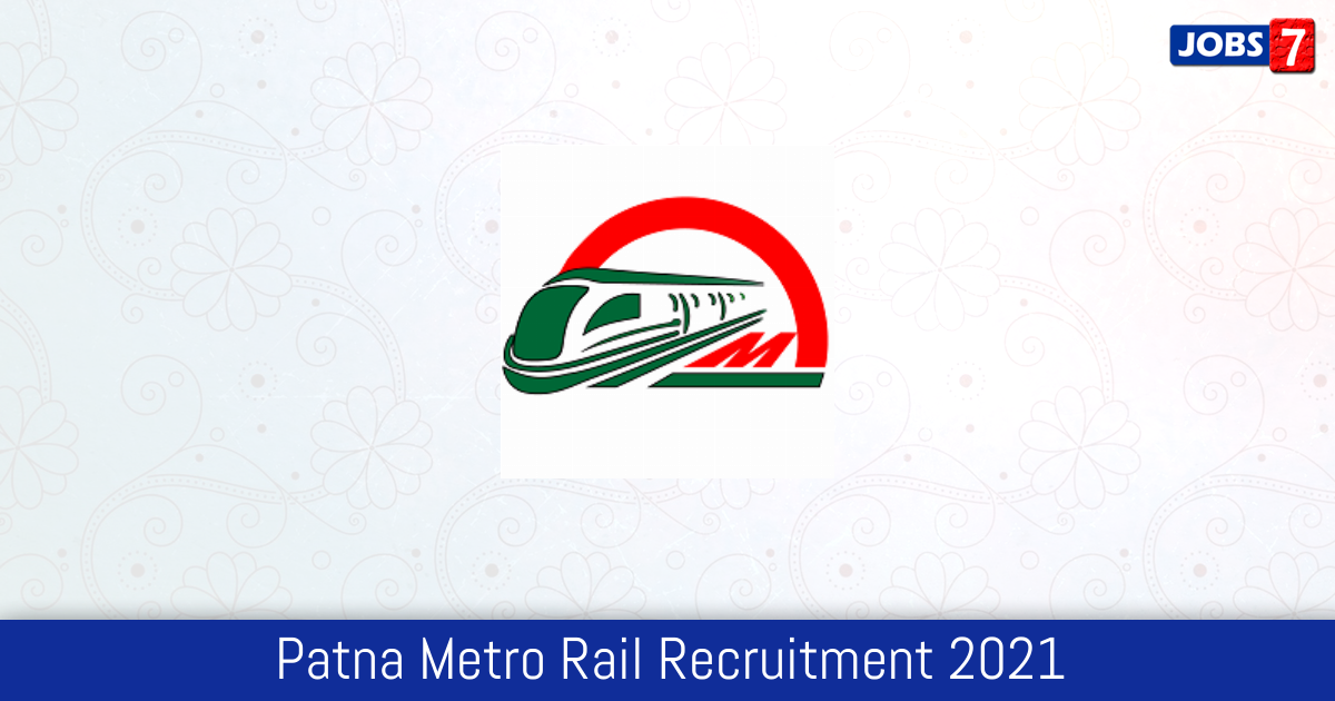 Patna Metro Rail Recruitment 2021:  Jobs in Patna Metro Rail | Apply @ patnarailmetro.com